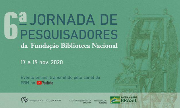 A Fundação Biblioteca Nacional apresenta a 6a Jornada de Pesquisadores, de 17 a 19 de novembro de 2020 com transmissão no canal da FBN no Youtube.