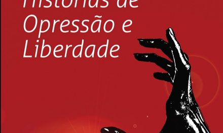 HISTÓRIAS DE OPRESSÃO E LIBERDADE
